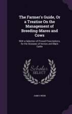 Farmer's Guide, or a Treatise on the Management of Breeding-Mares and Cows