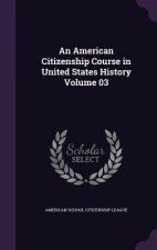American Citizenship Course in United States History Volume 03