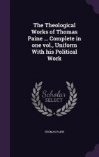 Theological Works of Thomas Paine ... Complete in One Vol., Uniform with His Political Work