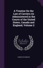 Treatise on the Law of Carriers as Administered in the Courts of the United States, Canada and England, Volume 2
