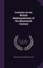 Lectures on Ten British Mathematicians of the Nineteenth Century
