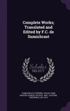 Complete Works; Translated and Edited by F.C. de Sumichrast