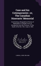 Case and His Cotemporaries; Or, the Canadian Itinerants' Memorial