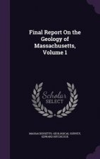 Final Report on the Geology of Massachusetts, Volume 1