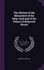 History of the Monastery of the Holy-Rood and of the Palace of Holyrood House