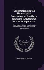 Observations on the Necessity for Instituting an Auxiliary Standard in the Shape of a Mint Paper Coin