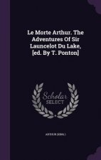 Morte Arthur. the Adventures of Sir Launcelot Du Lake, [Ed. by T. Ponton]