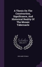 Thesis on the Construction, Significance, and Historical Reality of the Mosaic Tabernacle