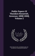 Public Papers of Theodore Roosevelt, Governor, 1899[-1900], Volume 2
