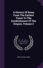 History of Rome from the Earliest Times to the Establishment of the Empire, Volume 2