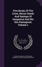 Five Books of the Lives, Heroic Deeds and Sayings of Gargantua and His Son Pantagruel, Volume 1