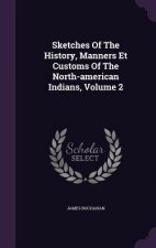 Sketches of the History, Manners Et Customs of the North-American Indians, Volume 2