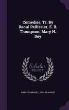 Comedies, Tr. by Raoul Pellissier, E. B. Thompson, Mary H. Dey