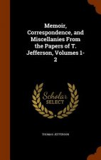 Memoir, Correspondence, and Miscellanies from the Papers of T. Jefferson, Volumes 1-2