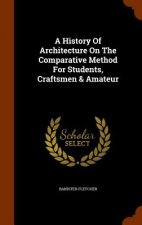 History of Architecture on the Comparative Method for Students, Craftsmen & Amateur