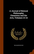 Journal of Natural Philosophy, Chemistry and the Arts, Volumes 13-14