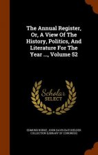 Annual Register, Or, a View of the History, Politics, and Literature for the Year ..., Volume 52