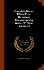 Complete Works. Edited from Numerous Manuscripts by Walter W. Skeat Volume 4