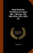 Hand-Book for Travellers in France [By J. Murray. 1st] 3rd-14th, 16th, 18th Ed