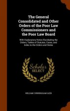 General Consolidated and Other Orders of the Poor Law Commissioners and the Poor Law Board