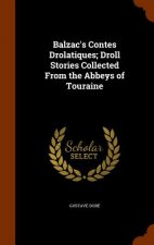 Balzac's Contes Drolatiques; Droll Stories Collected from the Abbeys of Touraine