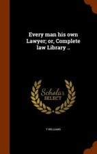 Every Man His Own Lawyer; Or, Complete Law Library ..