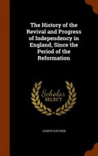 History of the Revival and Progress of Independency in England, Since the Period of the Reformation