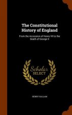 Constitutional History of England from the Accession of Henry VII, to the Death of George II