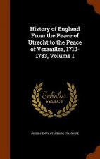 History of England from the Peace of Utrecht to the Peace of Versailles, 1713-1783, Volume 1
