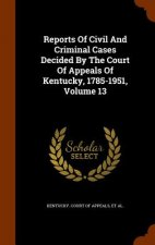 Reports of Civil and Criminal Cases Decided by the Court of Appeals of Kentucky, 1785-1951, Volume 13