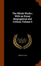 Whole Works; With an Essay Biographical and Critical, Volume 5