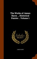 Works of James Barry ... Historical Painter .. Volume 1
