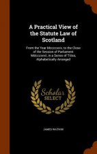 Practical View of the Statute Law of Scotland