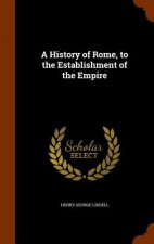History of Rome, to the Establishment of the Empire