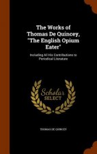 Works of Thomas de Quincey, the English Opium Eater