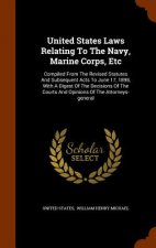 United States Laws Relating to the Navy, Marine Corps, Etc