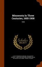 Minnesota in Three Centuries, 1655-1908