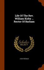 Life of the REV. William Kirby ... Rector of Barham