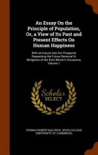 Essay on the Principle of Population, Or, a View of Its Past and Present Effects on Human Happiness