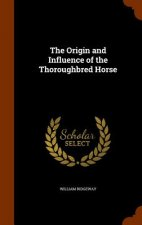 Origin and Influence of the Thoroughbred Horse