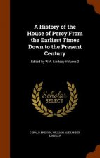 History of the House of Percy from the Earliest Times Down to the Present Century