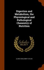 Digestion and Metabolism, the Physiological and Pathological Chemistry of Nutrition
