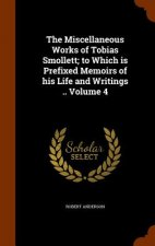 Miscellaneous Works of Tobias Smollett; To Which Is Prefixed Memoirs of His Life and Writings .. Volume 4