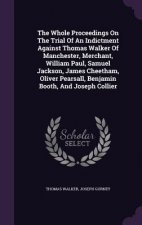 Whole Proceedings on the Trial of an Indictment Against Thomas Walker of Manchester, Merchant, William Paul, Samuel Jackson, James Cheetham, Oliver Pe