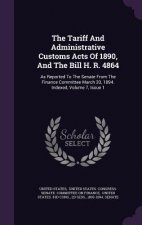 Tariff and Administrative Customs Acts of 1890, and the Bill H. R. 4864