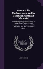 Case and His Contempories; Or, the Canadian Itinerant's Memorial