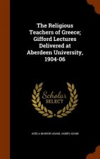 Religious Teachers of Greece; Gifford Lectures Delivered at Aberdeen University, 1904-06