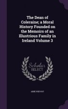 Dean of Coleraine; A Moral History Founded on the Memoirs of an Illustrious Family in Ireland Volume 3