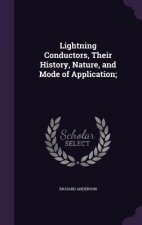 Lightning Conductors, Their History, Nature, and Mode of Application;