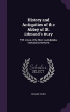 History and Antiquities of the Abbey of St. Edmund's Bury